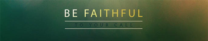 Be Faithful to Your Call- Cont
